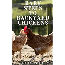 Baby Steps To Backyard Chickens (English Edition)