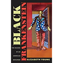 Black Frankenstein: The Making of an American Metaphor (America and the Long 19th Century)