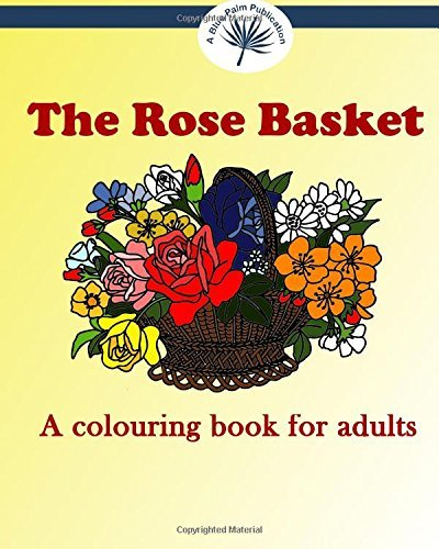 The Rose Basket: A Colouring Book for Adults by A Blue Palm Publication (2015-10-14)
