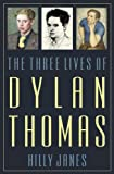 The Three Lives of Dylan Thomas