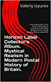 Horizon Label Collector's Album. Mystical Realism in Modern Postal History of Britain: First publication of its kind. A diversity of overprints and label ... private stamp collection. (English Edition)