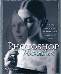 Adobe Photoshop Unmasked: The Art and Science of Selections, Layers, and Paths