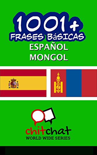 1001+ Frases Básicas Español - Mongol por Jerry Greer