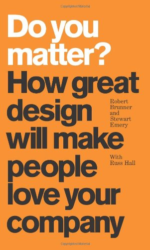 Do You Matter?: How Great Design Will Make People Love Your Company (paperback)