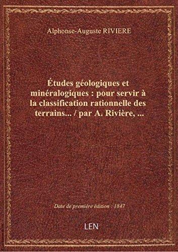 Études géologiques et minéralogiques : pour servir à la classification rationnelle des terrains... /