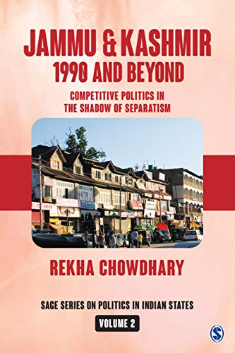 Jammu and Kashmir: 1990 and Beyond (SAGE Series on Politics in Indian States)