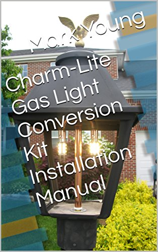 Charm-Lite Gas Light Conversion Kit Installation Manual: Spend $3 dollars per year instead of $300 per year! (English Edition) Home-installation Kit