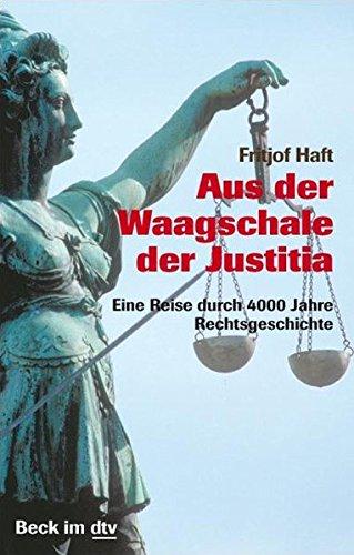 Aus der Waagschale der Justitia: Eine Reise durch 4000 Jahre Rechtsgeschichte (Beck im dtv) Waagschale