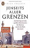 Jenseits aller Grenzen: Auf den Spuren des großen Abenteurers Ibn Battuta durch die Welt des Islam - Ein SPIEGEL-Buch - Erich Follath