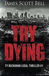 Try Dying (Ty Buchanan Legal Thriller #1) by James Scott Bell (2015-05-30)