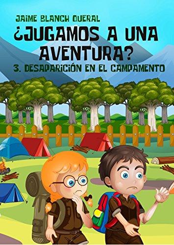 Desaparición en el campamento (¿Jugamos a una aventura? nº 3) por Jaime Blanch Queral