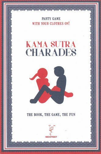 Kama Sutra Charades: The book, The Game, The Fun by NICOTEXT NICOTEXT (2014-02-01)