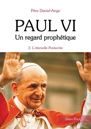 Paul VI, un regard prophétique - tome 2 : L'Éternelle Pentecôte par Père Daniel-Ange