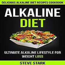 Alkaline Diet: Delicious Alkaline Diet Recipes Cookbook: Ultimate Alkaline Lifestyle for Weight Loss