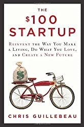 The 100 Startup: Reinvent the Way You Make a Living, Do What You Love, and Create a New Future by Guillebeau, Chris (2012) Hardcover