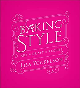 Baking Style: Art Craft Recipes von [Yockelson, Lisa]