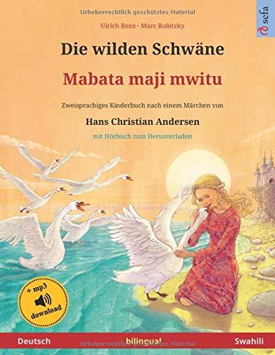 Die wilden Schwäne - Mabata maji mwitu (Deutsch - Swahili). Nach einem Märchen von Hans Christian Andersen: Zweisprachiges Kinderbuch, ab 4-6 Jahren, ... Herunterladen (Sefa Bilinguale Bilderbücher)