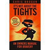 It's Not About the Tights: An Owners Manual on Bravery (English Edition)