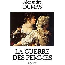 """LA GUERRE DES FEMMES (édition intégrale du roman : TOMES I & II) - Édition enrichie en annexe de l'ouvrage : """"Dumas, sa vie, son temps, son œuvre"""" par de H.- B.de Bury."""