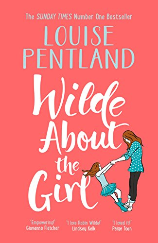 Wilde About The Girl: Sunday Times NUMBER ONE BESTSELLER Louise Pentland is back! por Louise Pentland