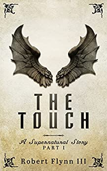 The Touch: A Supernatural Story - Part I (English Edition) di [Flynn III, Robert]