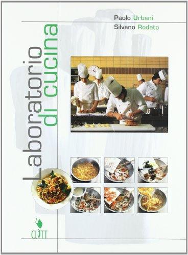 Laboratorio di cucina. Per gli Ist. Professionali indirizzo alberghiero e ristorazione. Ricettario & portfolio. Con CD-ROM