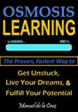 OSMOSIS LEARNING: The Proven, Fastest Way to Get Unstuck, Live Your Dreams, & Fulfill Your Potential