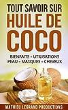 Tout savoir sur l'Huile de Coco !: Bienfaits – Utilisation – Peau – Masque - Cheveux - Dents - Maigrir (French Edition)