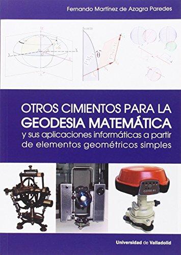 Otros cimientos para la geodesia matemática y sus aplicaciones informáticas a pa por Redes Fernando Martínez De Azagra Pa