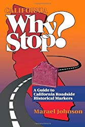 California Why Stop?: A Guide to California Roadside Historical Markers by Marael Johnson (1995-08-01)
