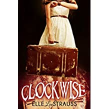 CLOCKWISE: A Young Adult Time Travel Romance (The Clockwise Series Book 1) (English Edition)