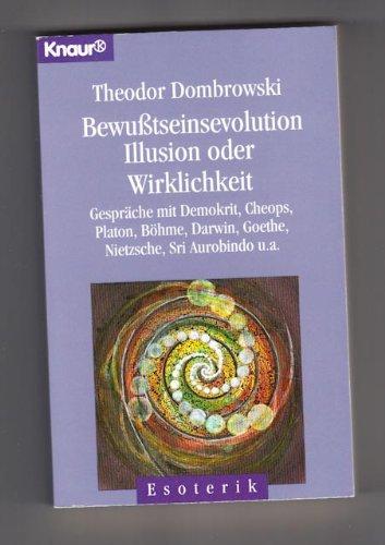 Bewußtseinsevolution, Illusion oder Wirklichkeit. Gespräche mit Demokrit, Cheops, Platon, Böhme, Darwin, Goethe, Nietzsche, Sri Aurobindo... (Knaur Taschenbücher. Esoterik)