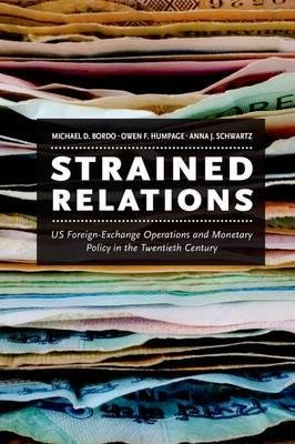 By Bordo, Michael D. ( Author ) [ Strained Relations: Us Foreign-Exchange Operations and Monetary Policy in the Twentieth Century By Feb-2015 Hardcover