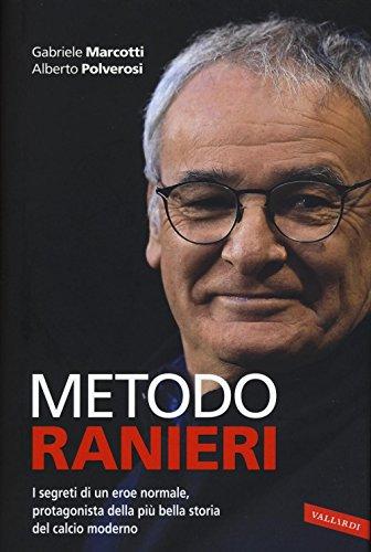Metodo Ranieri. I segreti di un eroe normale, protagonista della pi bella storia del calcio moderno: 1