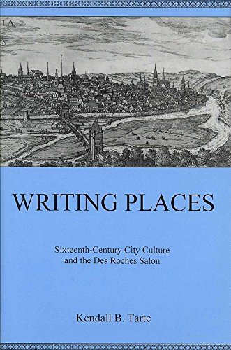 [Writing Places: Sixteenth-century City Culture and the Des Roches Salon] (By: Kendall B. Tarte) [published: September, 2007]