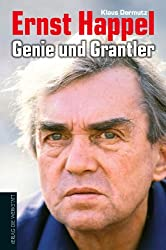 Ernst Happel - Genie und Grantler: Eine Biografie