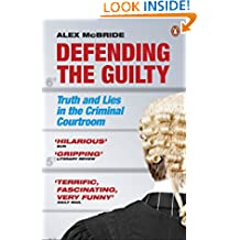 Defending the Guilty: Truth and Lies in the Criminal Courtroom