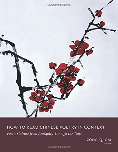 How to Read Chinese Poetry in Context: Poetic Culture from Antiquity Through the Tang (How to Read Chinese Literature)