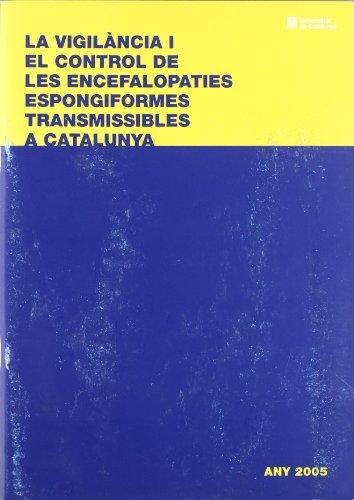 vigilància i el control de les encefalopaties espongiformes transmissibles a Catalunya 2005/La (Generalitat de catalunya)
