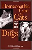 Homeopathic Care for Cats and Dogs: Small Doses for Small Animals by Donald Hamilton (1999-12-25)