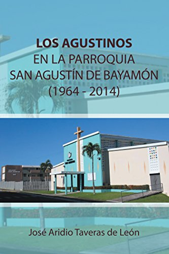 Los Agustinos En La Parroquia San Agustín De Bayamón 1964 - 2014: (1919 - 1969) (Spanish Edition)