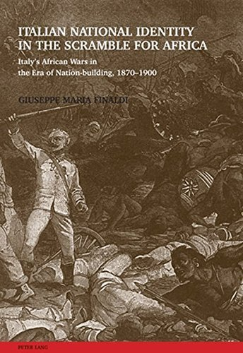 Italian National Identity in the Scramble for Africa: Italy's African Wars in the Era of Nation-building, 1870-1900 by Giuseppe Maria Finaldi (2009-07-23)