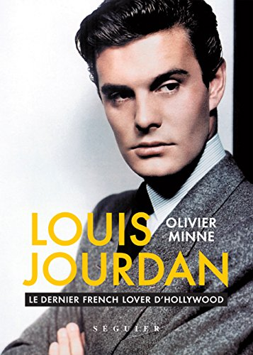 Louis Jourdan: Le dernier French lover d'Hollywood par Olivier MINNE