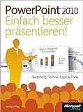 Microsoft PowerPoint 2010 - Einfach besser präsentieren: Gestaltung, Technik, Tipps & Tricks