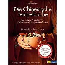 Die Chinesische Tempelküche. Vegetarische Originalrezepte aus berühmten buddhistischen Klöstern Rezepte für ein langes Leben