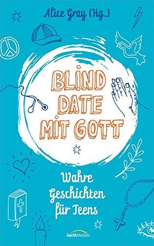 Blind Date mit Gott: Wahre Geschichten für Teens