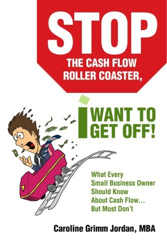 Stop the Cash Flow Roller Coaster, I Want to Get Off!: What Every Small Business Owner Should Know About Cash Flow...But Most Don't by Caroline Jordan (2007-02-01)