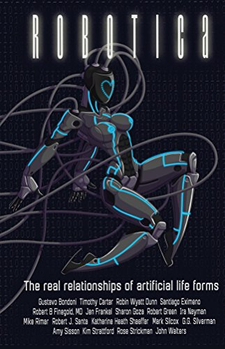 Robotica: The Real Relationships of Artificial Life Forms (English Edition)