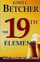The 19th Element: A James Becker Suspense/Thriller by John L. Betcher (2010-06-24)