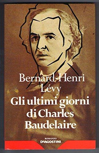 Bernard-Henri Lvy - GLI ULTIMI GIORNI DI CHARLES BAUDELAIRE